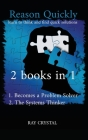 Reason Quickly: learn to think and find quick solutions 1. Becomes a Problem Solver 2. The Systems Thinker Cover Image