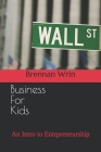 Business For Kids: An Intro to Entrepreneurship Cover Image