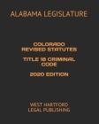 Colorado Revised Statutes Title 18 Criminal Code 2020 Edition: West Hartford Legal Publishing Cover Image