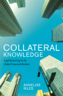 Collateral Knowledge: Legal Reasoning in the Global Financial Markets (Chicago Series in Law and Society) Cover Image