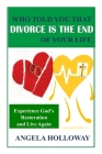Who Told You That Divorce Is The End of Your Life: Experience God's Restoration and Live Again Cover Image