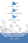 Beyond Vengeance, Beyond Duality: A Call for a Compassionate Revolution Cover Image