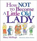 How Not to Become a Little Old Lady: A Mini Gift Book Cover Image