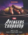 The Avengers Cookbook: We'll Do This Together Too! Cover Image