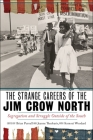 The Strange Careers of the Jim Crow North: Segregation and Struggle Outside of the South Cover Image
