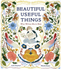 Beautiful Useful Things: What William Morris Made Cover Image
