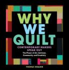 Why We Quilt: Contemporary Makers Speak Out about the Power of Art, Activism, Community, and Creativity Cover Image