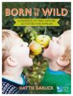 Born to Be Wild: Hundreds of Free Nature Activities for Families Cover Image