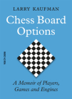 Chess Board Options: A Memoir of Players, Games and Engines Cover Image