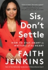 Sis, Don't Settle: How to Stay Smart in Matters of the Heart Cover Image