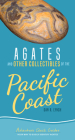 Agates and Other Collectibles of the Pacific Coast: Your Way to Easily Identify Agates (Adventure Quick Guides) Cover Image