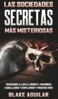 Las Sociedades Secretas más Misteriosas: Descubre a los Illuminati, Masones, Caballeros Templarios y muchos más Cover Image