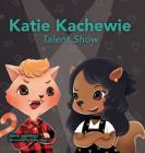 Katie Kachewie: Talent Show Cover Image
