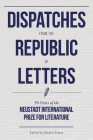 Dispatches from the Republic of Letters: 50 Years of the Neustadt International Prize for Literature Cover Image