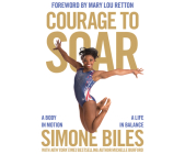Courage to Soar: A Body in Motion, a Life in Balance Cover Image
