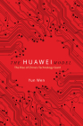 The Huawei Model: The Rise of China's Technology Giant (The Geopolitics of Information) Cover Image