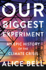 Our Biggest Experiment: An Epic History of the Climate Crisis Cover Image