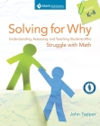 Solving for Why: Understanding, Assessing, and Teaching Students Who Struggle with Math, Grades K-8 Cover Image