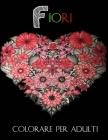 Fiori Colorare per Adulti: Fiori Mandala Da Colorare Per Adulti: Libro Da Colorare Per Adulti Mandala Semplici: Libri Da Colorare Per Adulti ... Cover Image