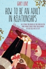 How to be an Adult in Relationship: How to Manage Your Behavior with Your Partner and Your Friend Through Psychology. Improve Your Relationship with S Cover Image