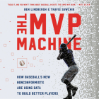The MVP Machine Lib/E: How Baseball's New Nonconformists Are Using Data to Build Better Players Cover Image