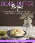 Body Butter Recipes: Simple DIY Recipes To Make Soft And Glow Your Skin With Homemade Body Butter Cover Image