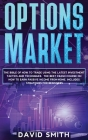 Options Market: The Bible Of How To Trade Using The Latest Investment Tactics And Techniques. The Best Crash Course On How To Earn Pas Cover Image