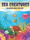 Sea Creatures Coloring Book For Kids: Sea Life Ocean Coloring Book For Toddlers Ages 4-8 Features Amazing 35 Designs With Happy Sea Animals to Color I Cover Image