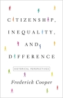 Citizenship, Inequality, and Difference: Historical Perspectives (Lawrence Stone Lectures #9) Cover Image