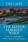 The Mayor Married Who? A Look at the Lighter Side of a 40-Year Career in City Management Cover Image