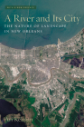 A River and Its City: The Nature of Landscape in New Orleans Cover Image
