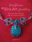 Freeform Wire Art Jewelry: Techniques for Designing with Wire, Beads and Gems Cover Image