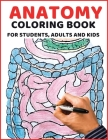 Anatomy coloring book: For students, adults and smart kids: The easy and effective Anatomy coloring book (Anatomy and Physiology #1) Cover Image