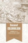 Coconut Colonialism: Workers and the Globalization of Samoa (Harvard Historical Studies) Cover Image