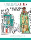 Colorful Cities: Fun and Fanciful Buildings and Urban Designs (Coloring Books for Adults #8) Cover Image