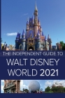 The Independent Guide to Walt Disney World 2021 Cover Image