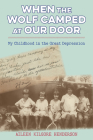 When the Wolf Camped at Our Door: My Childhood in the Great Depression Cover Image