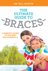 The Ultimate Guide to Braces: A Parent's Guide to the New Orthodontics Cover Image