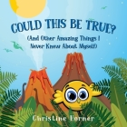 Could This Be True?: And Other Amazing Things I Never Knew About Myself Cover Image