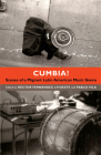 Cumbia!: Scenes of a Migrant Latin American Music Genre Cover Image