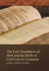 The Lost Translators of 1808 and the Birth of Civil Law in Louisiana (Southern Legal Studies #6) Cover Image