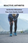 Reactive Arthritis: Arthritis Mistakes You Can Easily Avoid: Arthritis Gloves For Women Cover Image