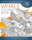 Whale Coloring Book: An Adult Coloring Book of 40 Zentangle Whale Designs for Ocean, Nautical, Underwater and Seaside Enthusiasts Cover Image