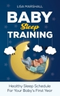 Baby Sleep Training: A Healthy Sleep Schedule For Your Baby's First Year (What to Expect New Mom) (Positive Parenting #5) Cover Image