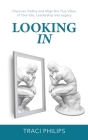 Looking In: Discover, Define and Align the True Value of Your Life, Leadership and Legacy Cover Image