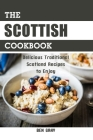 The Scottish Cookbook: Delicious Traditional Scotland Recipes to Enjoy Cover Image