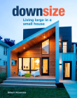Downsize: Living Large in a Small House Cover Image