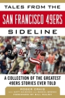 Tales from the San Francisco 49ers Sideline: A Collection of the Greatest 49ers Stories Ever Told Cover Image