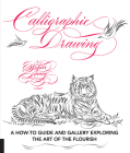 Calligraphic Drawing: A how-to guide and gallery exploring the art of the flourish Cover Image
