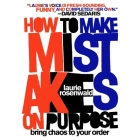 How to Make Mistakes on Purpose Lib/E: Bring Chaos to Your Order Cover Image
